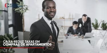 CAIXA reduz taxas em compras de apartamentos